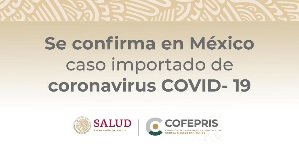 CONFIRMAN EN MÉXICO, CASO IMPORTADO DE CORONAVIRUS COVID-19